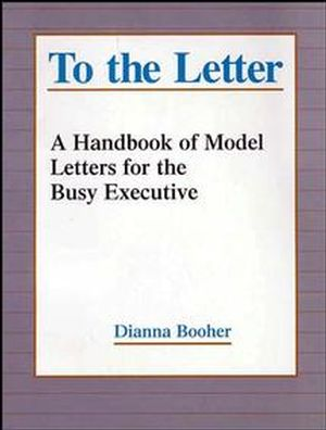 To the Letter: A Handbook of Model Letters for the Busy Executive, Revised Edition