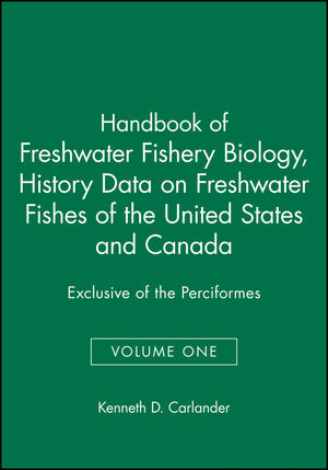 Handbook of Freshwater Fishery Biology, Volume One, Life History Data on Freshwater Fishes of the United States and Canada, Exclusive of the Perciformes