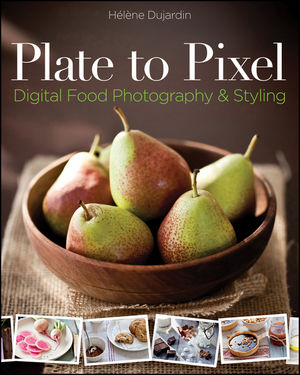 Book Cover Image for Plate to Pixel: Digital Food Photography and Styling
