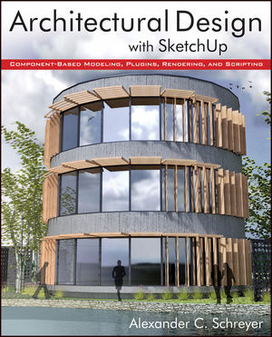 Book Cover Image for Architectural Design with SketchUp: Component-Based Modeling, Plugins, Rendering, and Scripting