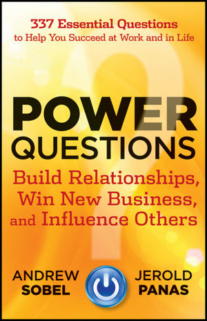 Power Questions: Build Relationships, Win New Business, and Influence Others (1118218493) cover image