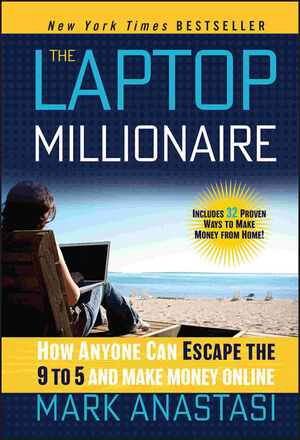 The Laptop Millionaire: How Anyone Can Escape the 9 to 5 and Make Money Online (1118271793) cover image