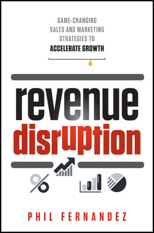 Revenue Disruption: Game-Changing Sales and Marketing Strategies to Accelerate Growth (1118331893) cover image
