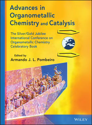 Advances in Organometallic Chemistry and Catalysis: The Silver / Gold Jubilee International Conference on Organometallic Chemistry Celebratory Book (1118742893) cover image