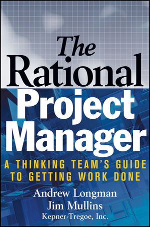 The Rational Project Manager: A Thinking Team's Guide to Getting Work Done