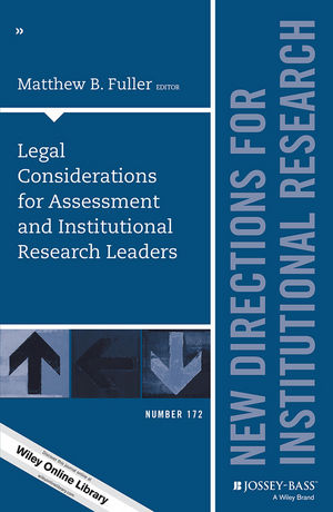 Legal Considerations for Assessment and Institutional Research Leaders: New Directions for Institutional Research, Number 172