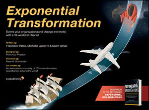 Exponential Transformation: Evolve Your Organization (and Change the World) With a 10-Week ExO Sprint
