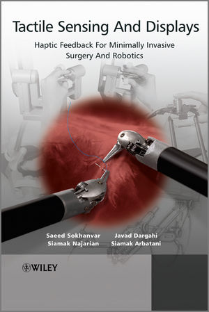 Tactile Sensing and Display: Haptic Feedback For Minimally Invasive Surgery And Robotics (1119972493) cover image