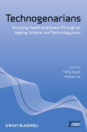 Technogenarians: Studying Health and Illness Through an Ageing, Science, and Technology Lens (1444351893) cover image