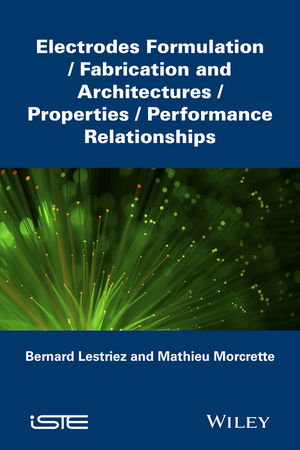 Electrodes Formulation: Fabrication and Architectures / Properties / Performance Relationships