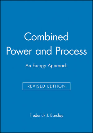 Combined Power and Process: An Exergy Approach, Revised Edition