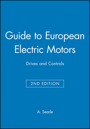 Guide to European Electric Motors: Drives and Controls, 2nd Edition