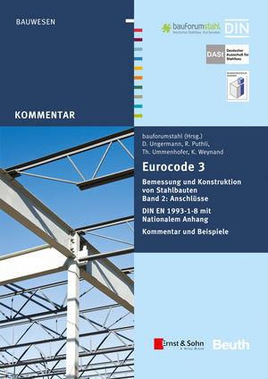 Eurocode 3 Bemessung und Konstruktion von Stahlbauten: Anschlüsse. DIN E N 1993-1-8 mit Nationalem Anhang. Kommentar und Beispiele, Band 2