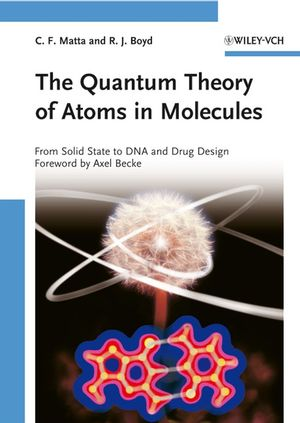 The Quantum Theory of Atoms in Molecules: From Solid State to DNA and Drug Design (3527610693) cover image