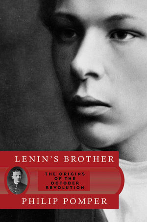 Lenin's Brother: The Origins of the October Revolution