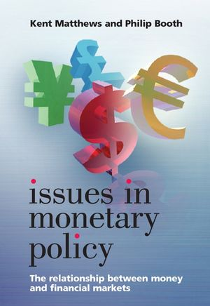 Issues in Monetary Policy: The Relationship Between Money and the Financial Markets (0470018194) cover image