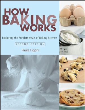 How Baking Works: Exploring the Fundamentals of Baking Science, 2nd Edition