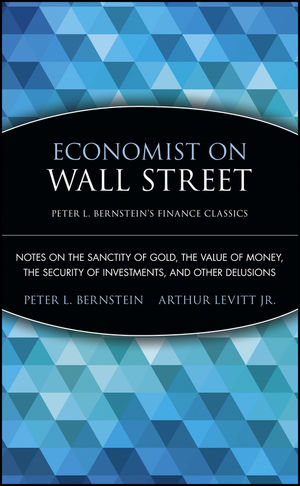 Economist on Wall Street (Peter L. Bernstein's <span class='search-highlight'>Finance</span> Classics): Notes on the Sanctity of Gold, the Value of Money, the Security of <span class='search-highlight'>Investments</span>, and Other Delusions