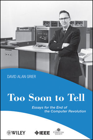 Too Soon To Tell: Essays for the End of The Computer Revolution (0470422394) cover image