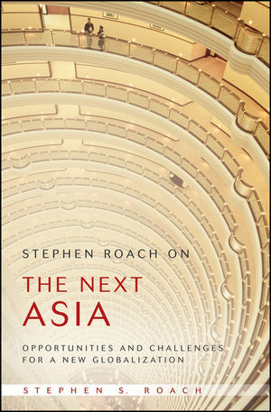 Stephen Roach on the Next Asia: Opportunities and Challenges for a New Globalization (0470446994) cover image