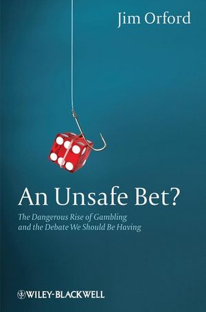 An Unsafe Bet?: The Dangerous Rise of Gambling and the Debate We Should Be Having (0470661194) cover image