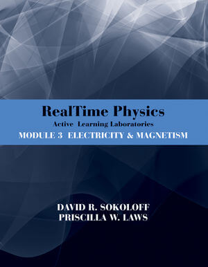 RealTime Physics: Active Learning Laboratories, Module 3: Electricity and Magnetism, 3rd Edition