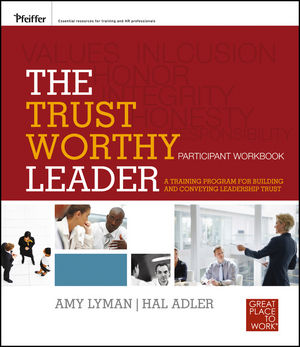 The Trustworthy Leader: A Training Program for Building and Conveying Leadership Trust Participant Workbook (0470905794) cover image