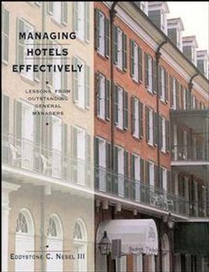 Managing Hotels Effectively: Lessons from Outstanding General Managers (0471289094) cover image
