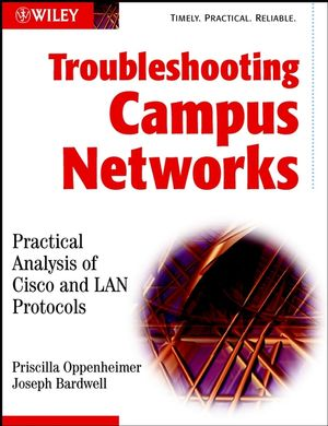 Troubleshooting Campus Networks: Practical Analysis of Cisco and LAN Protocols