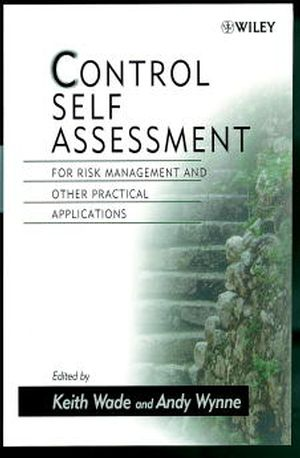 Control Self Assessment: For Risk Management and Other Practical Applications