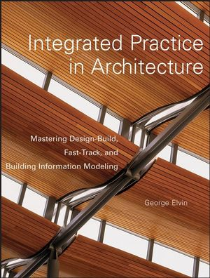 Integrated Practice in Architecture: Mastering Design-Build, Fast-Track, and Building Information Modeling (0471998494) cover image