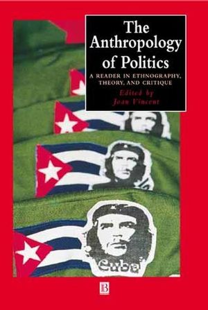 The Anthropology of Politics: A Reader in Ethnography, Theory, and Critique (0631224394) cover image