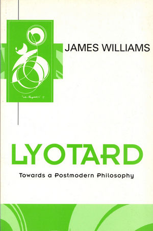 Lyotard: Towards a Postmodern Philosophy