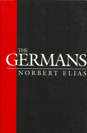 The Germans: Power Struggles and the Development of Habitus in the Nineteenth and Twentieth Centuries