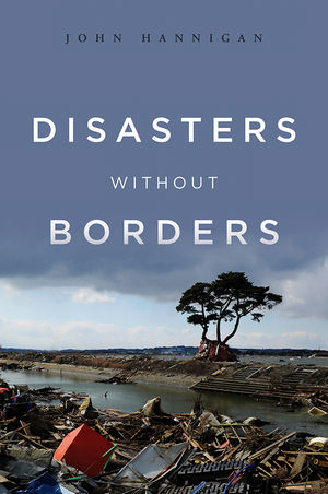 Disasters Without Borders: The International Politics of Natural Disasters  (0745650694) cover image