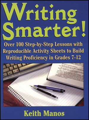 Writing Smarter!: Over 100 Step-By-Step Lessons With Reproducible Activity Sheets To Build Writing Proficiency in Grades 7-12