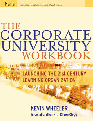 The Corporate University Workbook: Launching the 21st Century Learning Organization