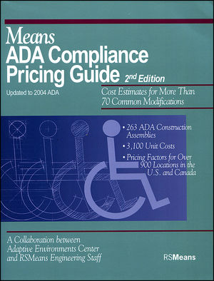 Means ADA Compliance Pricing Guide: Cost Estimates for More Than 70 Common Modifications, 2nd Edition, Updated to 2004 ADAAG
