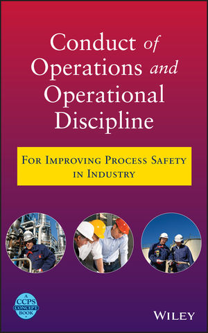 Conduct of Operations and Operational Discipline: For Improving Process Safety in Industry (1118029194) cover image