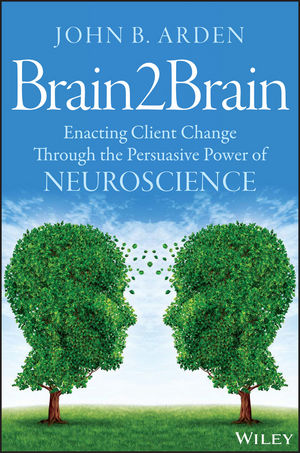 Brain2Brain: Enacting Client Change Through the Persuasive Power of Neuroscience (1118756894) cover image