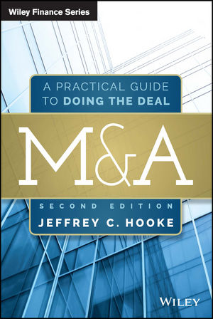 M&A: A Practical Guide to Doing the Deal, 2nd Edition