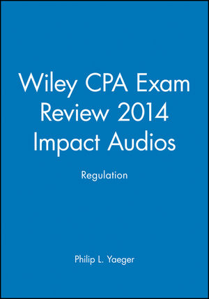Wiley CPA Exam Review 2014 Impact Audios: Regulation