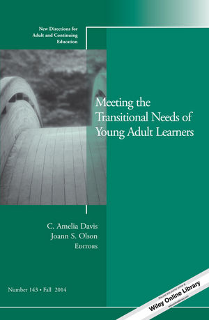 Meeting the Transitional Needs of Young Adult Learners: New Directions for Adult and Continuing Education, Number 143