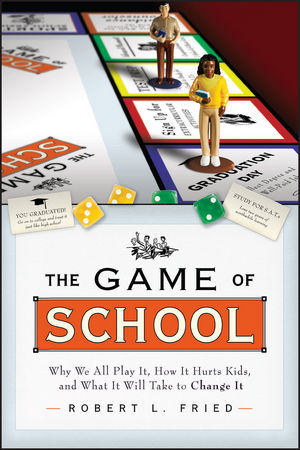 The Game of School: Why We All Play It, How it Hurts Kids, and What It Will Take to Change It (1119143594) cover image
