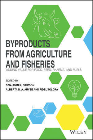Byproducts from Agriculture and Fisheries: Adding Value for Food, Feed, Pharma and Fuels