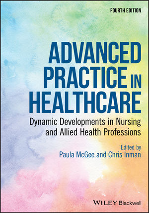 Advanced Practice in Healthcare: Dynamic Developments in Nursing and Allied Health Professions, 4th Edition