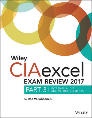 Wiley CIAexcel Exam Review 2017: Part 3, Internal Audit Knowledge Elements, 8th Edition