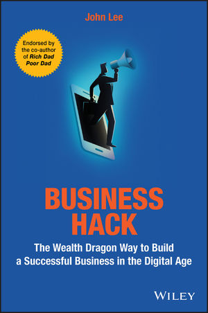 Business Hack: The Wealth Dragon Way to Build a Successful Business in the Digital Age