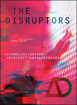 The Disruptors: Technology-Driven Architect-Entrepreneurs