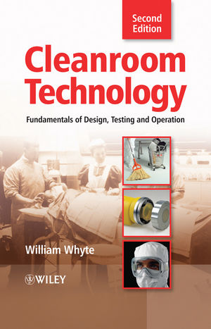 Cleanroom Technology: Fundamentals of Design, Testing and Operation, 2nd Edition (1119965594) cover image